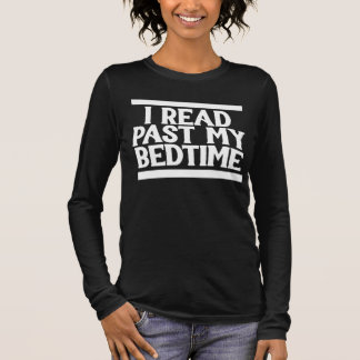 I read past my bedtime long sleeve T-Shirt