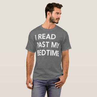 I read past my bedtime reading humor T-Shirt