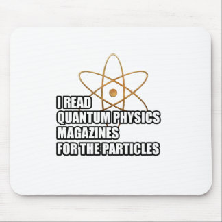 I read quantum physics magazines for the particles mouse pad