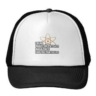 I read quantum physics magazines for the particles trucker hat