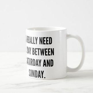 I Really Need A Day Between Saturday And Sunday Coffee Mug