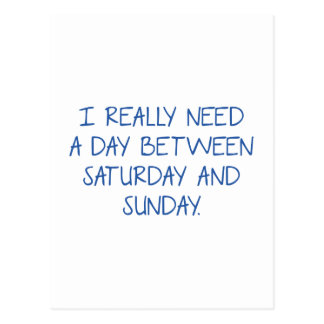 I Really Need A Day Between Saturday And Sunday Postcard