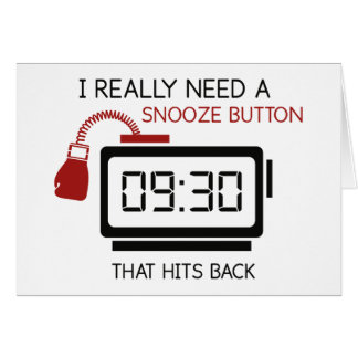 I Really Need A Snooze Button That Hits Back Card
