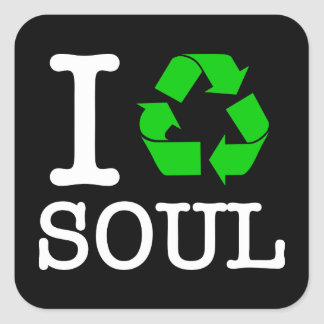 I Recycle Soul Square Sticker