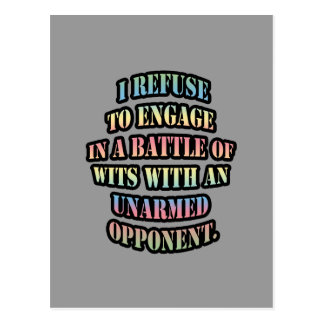I refuse to engage in a battle of wits postcard