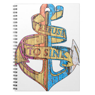 """I Refuse to Sink"" Quote Nautical Anchor Spiral Notebook"