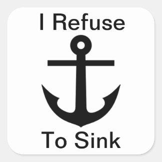 I Refuse to Sink Square Sticker