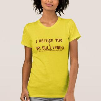 I Refuse You , YO BULL$#@%!, &, www.youknowyoud... T-Shirt