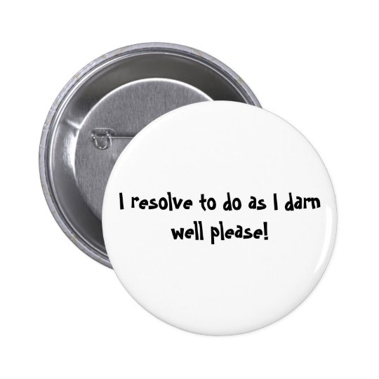 I resolve to do as I darn well please! 2 Inch Round Button