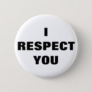 I RESPECT YOU Anti Microagression Positive Love 2 Inch Round Button