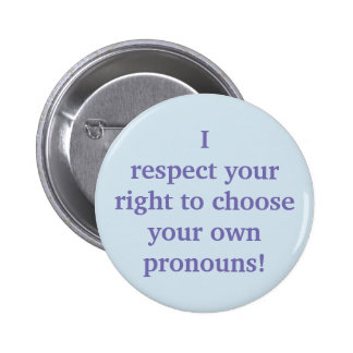 I respect your right to choose your own pronouns! 2 inch round button
