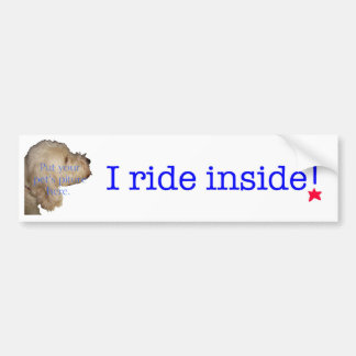 I ride inside! bumper sticker