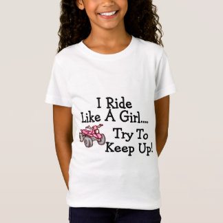I Ride Like A Girl Try To Keep Up Quad T-Shirt