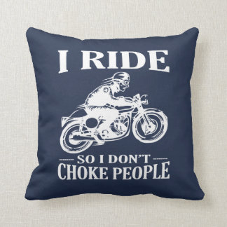 I Ride So I Don't Choke People Throw Pillow