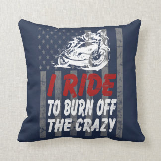 I ride to burn off the crazy throw pillow
