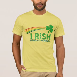 I RISH Upon a Shamrock T-Shirt
