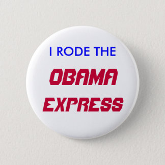 I RODE THE, OBAMA, EXPRESS 2 INCH ROUND BUTTON