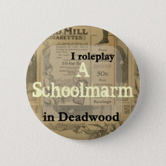 I role play..... in Deadwood 2 Inch Round Button