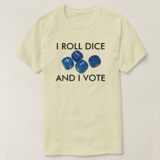 I Roll Dice And I Vote T-Shirt