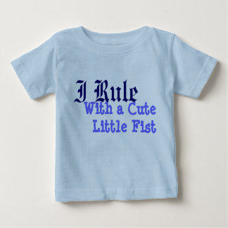 I Rule With a CuteLittle Fist Baby T-Shirt
