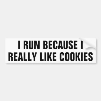 I run because I really like cookies. Bumper Sticker