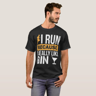 I Run because I Really Like Gin Liquor T-Shirt