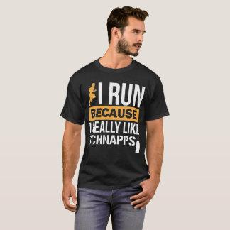 I Run because I Really Like Schnapps Liquor T-Shirt