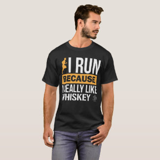 I Run because I Really Like Whiskey Liquor T-Shirt