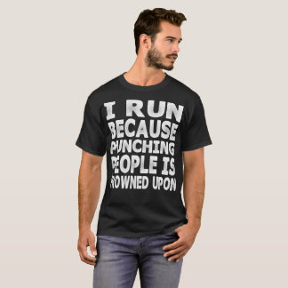 I Run Because Punching People Is Frowned Upon T-Shirt