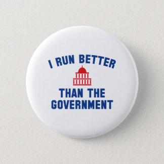 I Run Better Than The Government 2 Inch Round Button