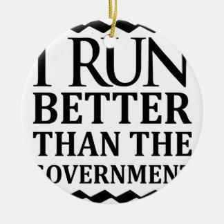 I Run Better Than The Government Ceramic Ornament