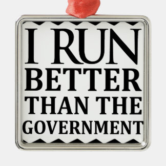 I Run Better Than The Government Metal Ornament