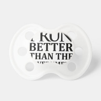 I Run Better Than The Government Pacifier