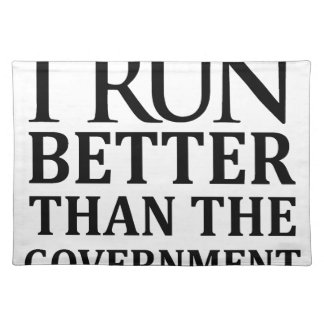I Run Better Than The Government Placemat