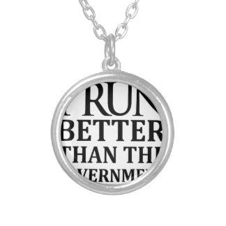 I Run Better Than The Government Silver Plated Necklace