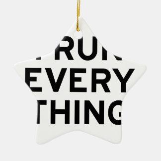 I Run Every Thing Ceramic Ornament
