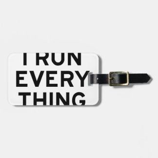 I Run Every Thing Luggage Tag