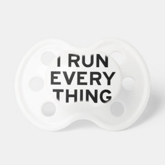 I Run Every Thing Pacifier