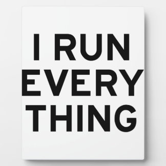 I Run Every Thing Plaque