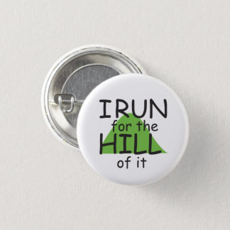 I Run for the Hill of it © - Funny Runner Themed 1 Inch Round Button