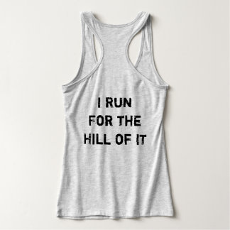 I Run for the Hill of It Tank Top