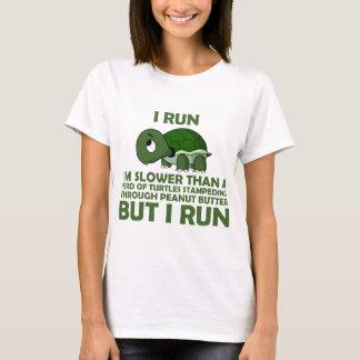 I Run. I'm Slower than a Turtle But I Run T-Shirt