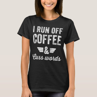 I run off coffee and cuss words T-Shirt