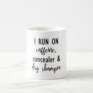 I Run on Caffeine, Concealer & Dry Shampoo Mug