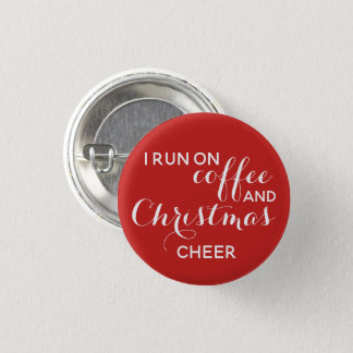 I run on coffee and Christmas cheer 1 Inch Round Button