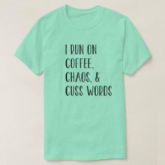 I RUN ON COFFEE, CHAOS, & CUSS WORDS T-Shirt
