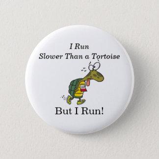 I run slower than a tortoise, but I run! 2 Inch Round Button