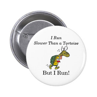 I run slower than a tortoise, but I run! 2 Inch Round Button