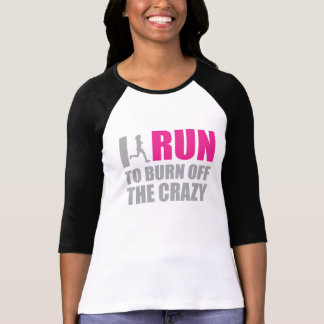 I Run to Burn off Crazy Women's Shirt