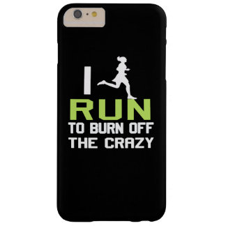 I RUN TO BURN OFF THE CRAZY BARELY THERE iPhone 6 PLUS CASE